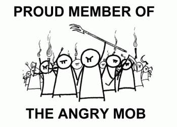 [Proud Member of the Angry Mob]